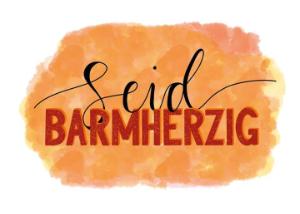 Seid BARMHERZIG – Jahreslosung 2021